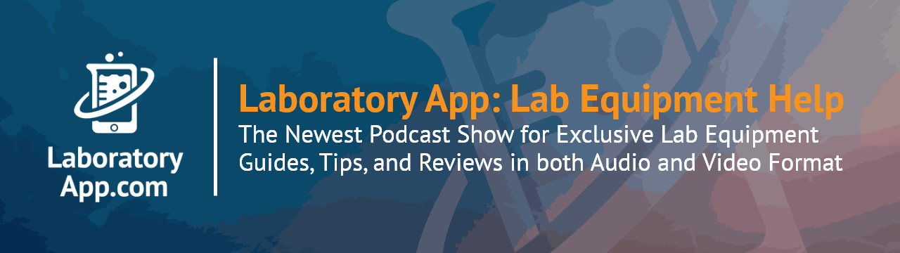 Laboratory App: Lab Equipment Help. The newest podcast show for exclusive Lab Equipment Guides, Tips, and Reviews